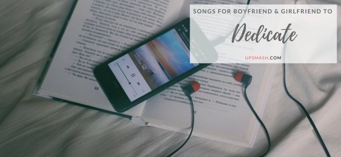 45 Awesome Love Songs to Dedicate to your Girlfriend or Boyfriend